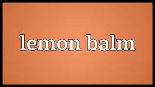 Lemon balm Meaning
