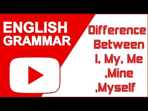English Grammar - Difference Between I, My, Me, Mine, & Myself
