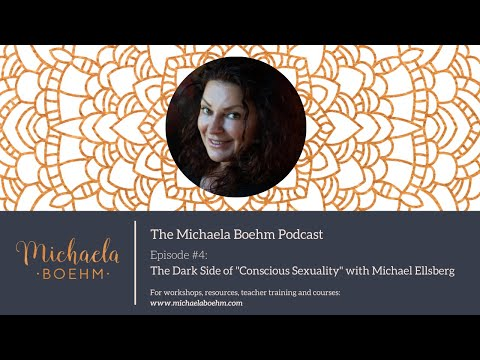 """Michaela Boehm Podcast #4: The Dark Side of """"Conscious Sexuality""""  with Michael Ellsberg"""