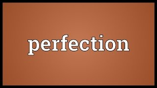 Perfection Meaning
