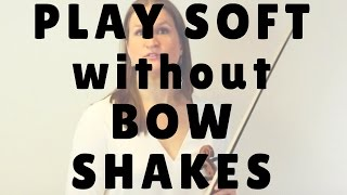 How to Play Soft without Bow Shakes | Violin Lounge TV #252
