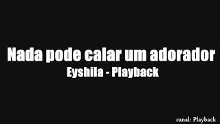 Nada pode calar um adorador - Eyshila (playback legendado)