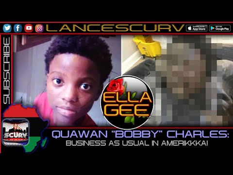 QUAWAN BOBBY CHARLES: BUSINESS AS USUAL IN AMERICA! - THE LANCESCURV SHOW