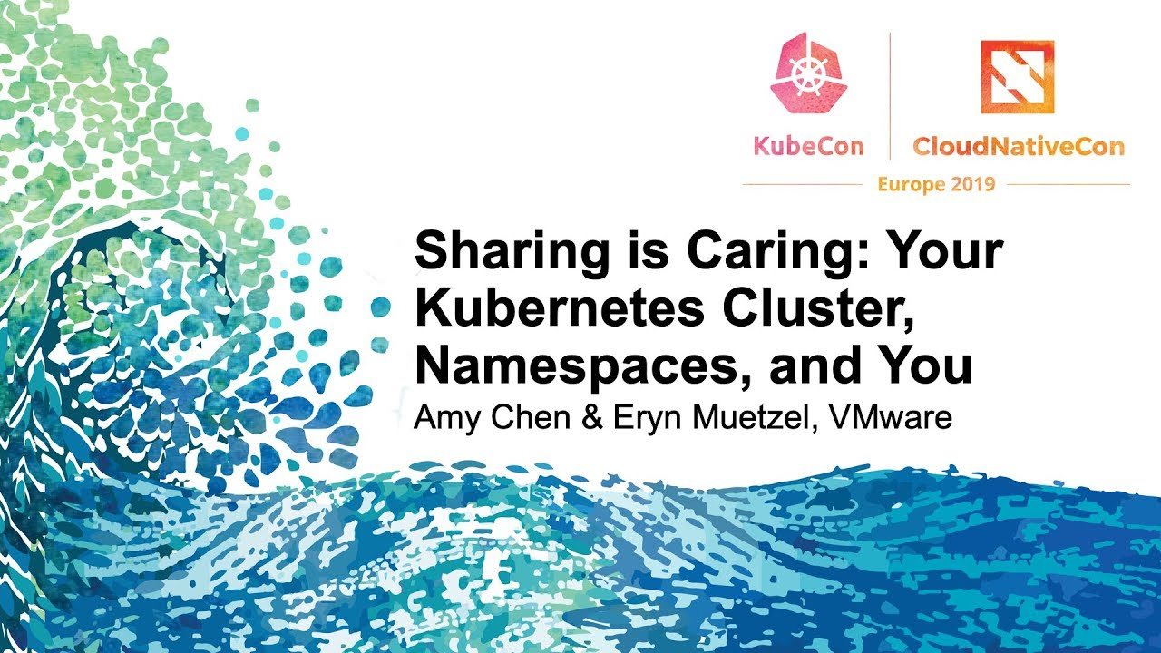 Sharing is Caring: Your Kubernetes Cluster, Namespaces, and You - Amy Chen  & Eryn Muetzel, VMware