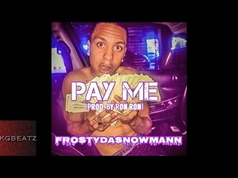 FrostyDaSnowMann - Pay Me [Prod. By Ron-Ron] [New 2016]