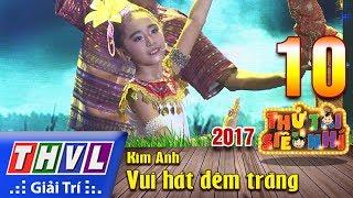 THVL | Thử tài siêu nhí 2017 – Tập 10[2]: Vui hát đêm trăng - Kim Anh