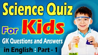 60 Science Kids Quiz GK Questions and Answers | Science Quiz For Kids | Trivia Quiz | Part - 1