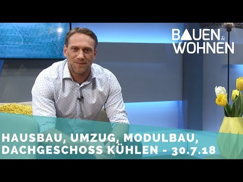 Hausbau, Hitzeschutz, Umzug, günstiger Wohnraum - Sendung vom 30. Juli