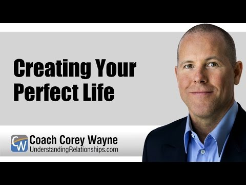 Creating Your Perfect Life