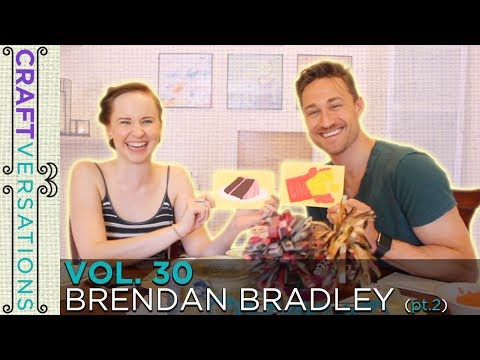 Craftversations! Volume Thirty, Part Two, with Brendan Bradley!