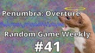 Penumbra: Overture — Random Game Weekly 41 — If they