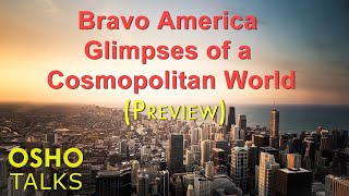 OSHO: Bravo America - Glimpses of a Cosmopolitan World ... thumbnail