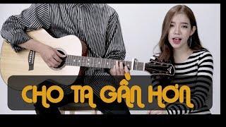 Chi Pu | CHO TA GẦN HƠN (Acoustic cover) NDT ft. Lyly