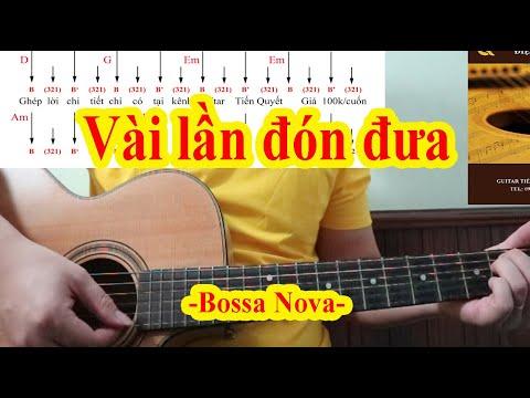 Hướng Dẫn Guitar - VÀI LẦN ĐÓN ĐƯA - Điệu Bossa Nova (ai đi theo em mấy lần phố mưa...)