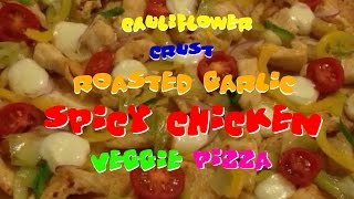 Cauliflower Crust Roasted Garlic Chicken Veggie Pizza