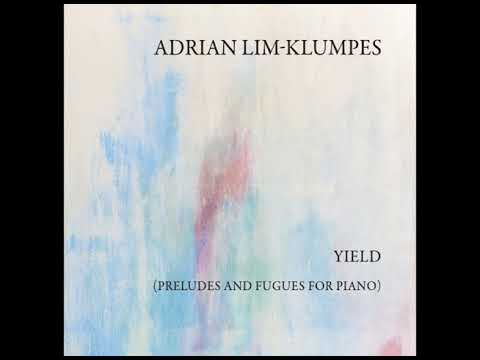 Adrian Lim-Klumpes // Watch // Yield (Preludes and Fugues for Piano) 2017