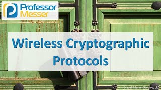 Wireless Cryptographic Protocols - CompTIA Security+ SY0-501 - 6.3
