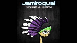 Jamiroquai - Too Young To Die (JKream Remix)