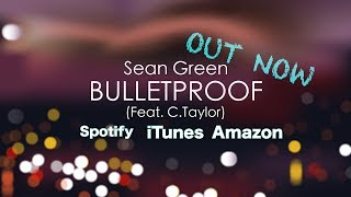 Sean Green - Bulletproof (Feat. C.Taylor) OFFICIAL LYRIC VIDEO 4K