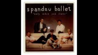 SPANDAU BALLET - ONLY WHEN YOU LEAVE - PAINT ME DOWN