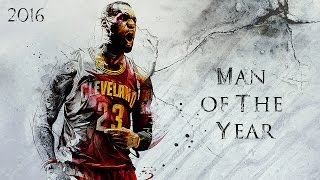 "LeBron James 2016 Mix - ""Man of The Year""  ᴴᴰ"