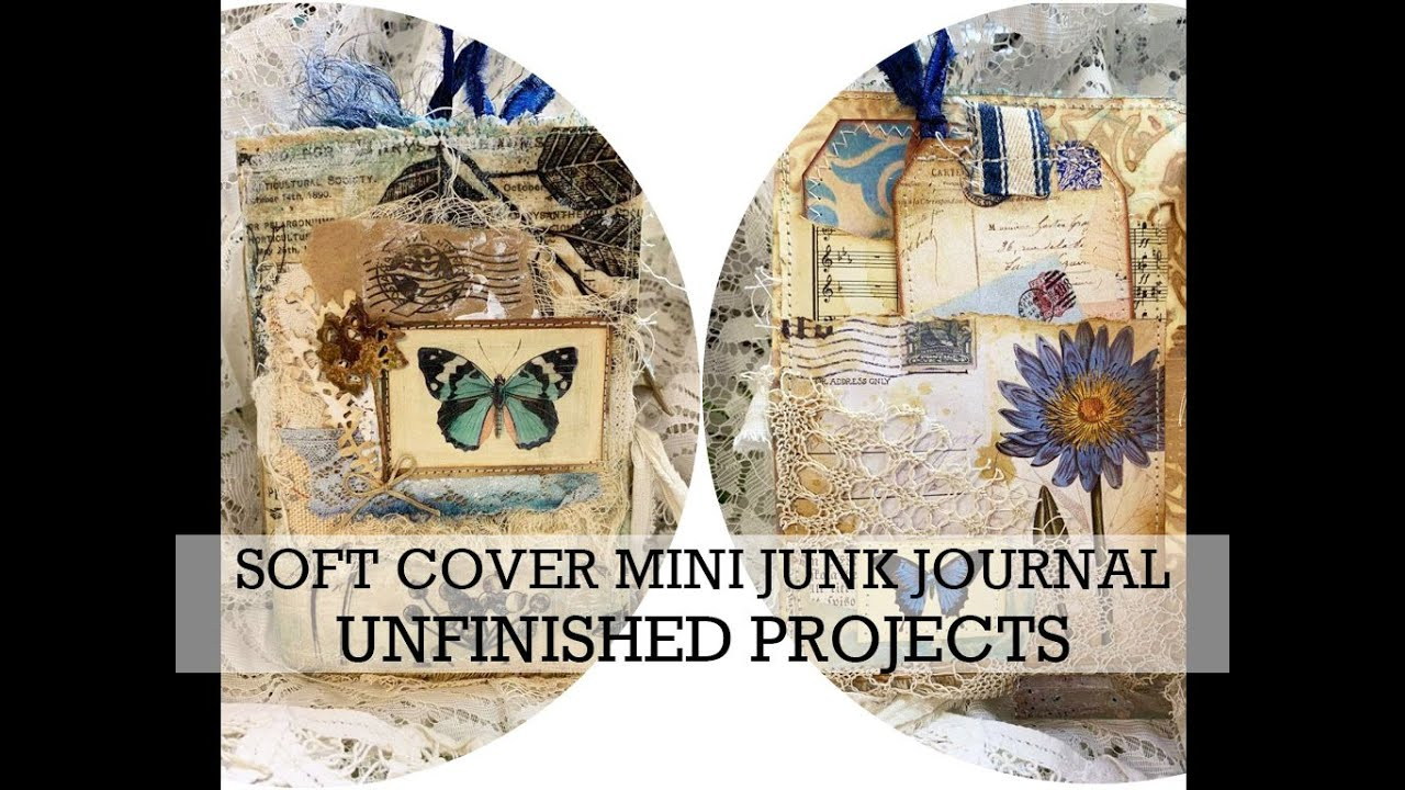 UNFINISHED PROJECTS Soft Cover Mini Junk Journal