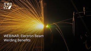 WEBINAR: Electron Beam Welding Benefits