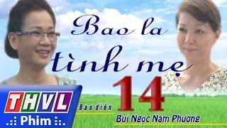 thvl  bao la tinh me - tap 14