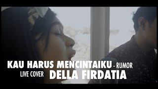 Kau Harus Mencintaiku Rumor Cover By Della Firdatia