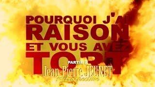 Pourquoi j'ai Raison et vous avez Tort - Jean-Pierre Jeunet - Partie 2