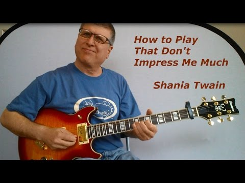 That Don't Impress Me Much by Shania Twain Guitar Lesson