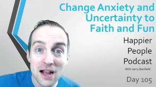 Change anxiety and uncertainty into faith and fun!