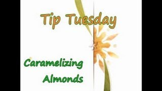 Tip Tuesday - How To Caramelize Almonds Recipe
