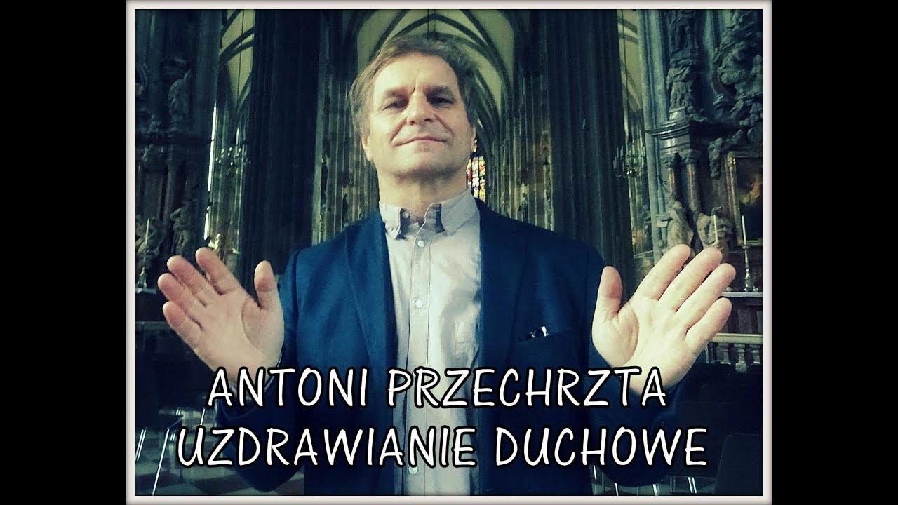 UZDRAWIANIE DUCHOWE – Antoni Przechrzta – 03.12.2017 r.