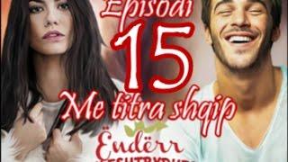 Çilek Kokusu ( Ëndërr luleshtrydhesh ) - Episodi 15 Me titra shqip