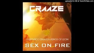 Ludovico Einaudi X Kings Of Leon Sex On Fire Craaze Mashup
