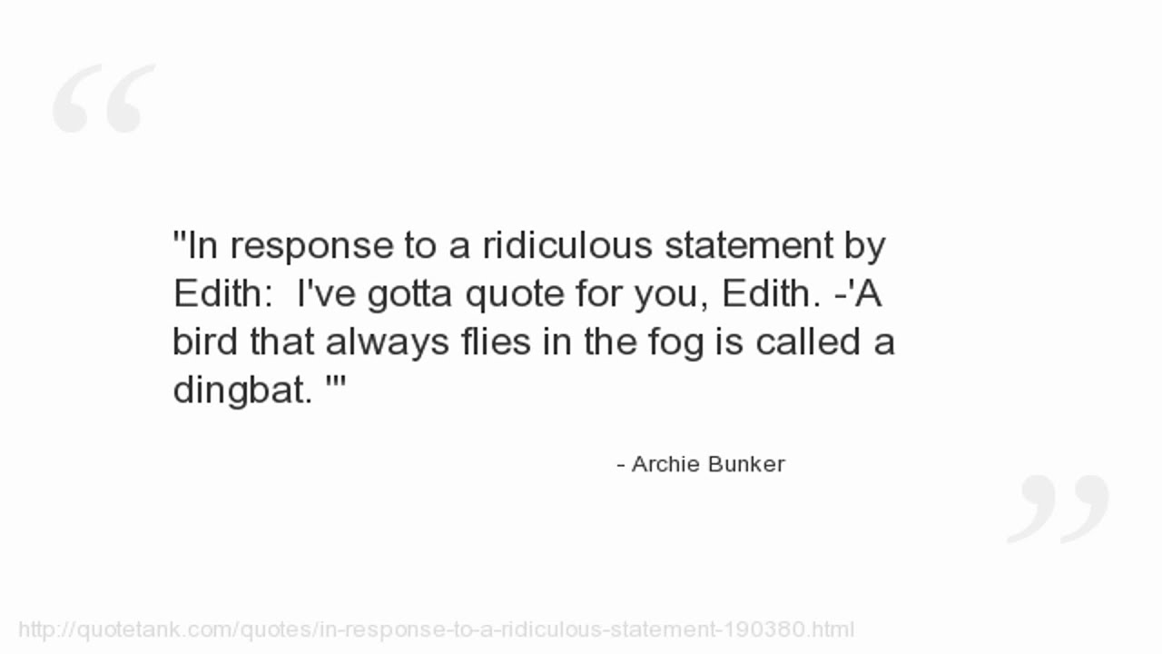 what makes archie bunker a child of ignorance and prejudice Just like archie bunker used to do with edith, it's time for americans to take a page out of an old all in the family script and tell the gop to stifle.