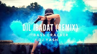 Dil Ibadat Remix - Dj Yash Mix BASS CRACKER