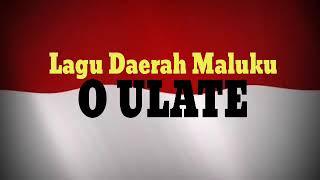 Lirik Lagu Daerah maluku - O Ulate