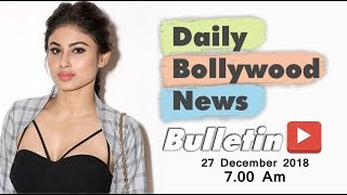 Latest Hindi Entertainment News From Bollywood | Mouni Roy | 27 December 2018 | 07:00 AM