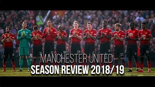 Manchester United - Season Review 2018/19
