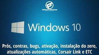 windows 10 primeiras impresses ativao instalao do zero bugs atualizaes corsair link