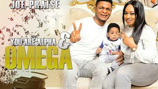 Joe Praize      -    Alpha & Omega   - 2017 | Latest | Nigerian Gospel Songs😍