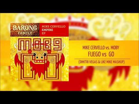 Fuego vs GO - Mike Cervello vs MOBY (DIMITRI VEGAS & LIKE MIKE MASHUP)