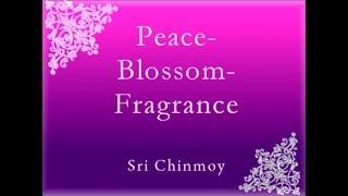 Peace-Blossom-Fragrance. Part 1. Sri Chinmoy