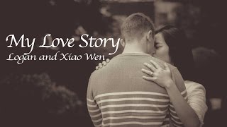 My Love Story  - Logan and Xiao Wen