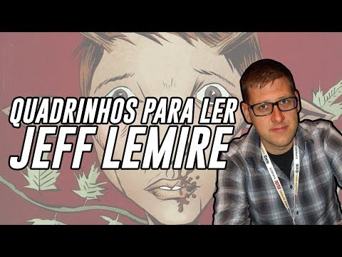 QUADRINHOS PARA LER JEFF LEMIRE (PARTE 1)