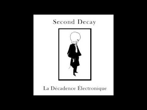 Second Decay - La Decadence Electronique [Full Album]