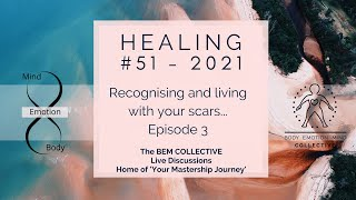 #51 HEALING - Recognising and living with scars... Episode 3 by The BEM Collective