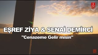 """EŞREF ZİYA & SENAİ DEMİRCİ  """"CENAZEME GELİR MİSİN"""""""